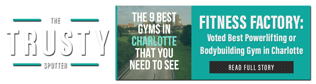 The Trusty Spotter, Fitness Factory, Best Powerlifting Gym in Charlotte, Best Bodybuilding Gym in Charlotte